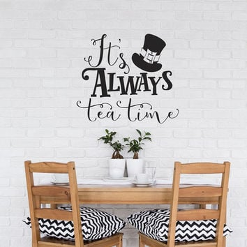 It's Always Tea Time Wall Decal Quote, Alice In Wonderland Wall Decal Quote Mad Hatter Sayings Tea Party Decor, Mad Hatter Top Hat Gift #125