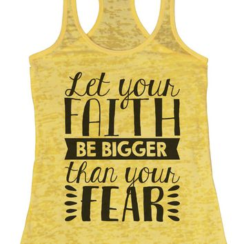 Let Your Faith Be Bigger Than Your Fear Burnout Tank Top By Funny Threadz