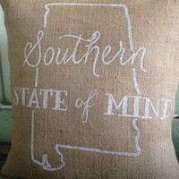 Burlap Pillow- Southern State of Mind, Alabama Pillow-  Custom Made to Order