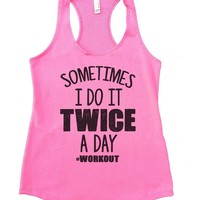 SOMETIMES I DO IT TWICE A DAY #WORKOUT Womens Workout Tank Top