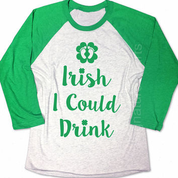 Irish I Could Drink Shirt. St. Patrick's Day Pregnancy Shirt. Maternity Baseball Tee. St Patty's Day Pregnancy Shirt. Funny Pregnancy Shirt.