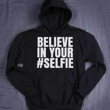 Believe In Your Selfie Slogan Hoodie Hashtag Social Media Instagram Addict Tumblr Sweatshirt Jumper