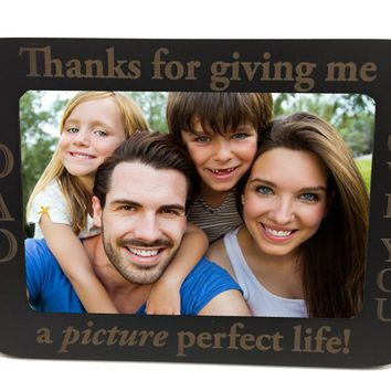 Thank You for Giving Me a Picture Perfect Life - Cute Laser Engraved Dad Father's Day Photo Picture Frame Gift
