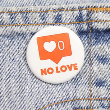 No Love Instagram 1.25 Inch Pin Back Button Badge