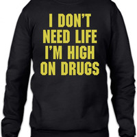 i dont need life i am high on drugs 1 Crewneck Sweatshirt