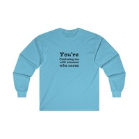 You're Confusing Me Long Sleeve Tee