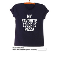 My favorite color is pizza Shirt Unisex TShirts with sayings Funny Quote T Shirt Pizza Graphic Tee T-Shirts Food T Shirt Tumblr Foodie Gifts