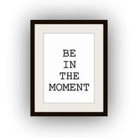 Be in the moment, Printable Wall Art, black and white, quotes print, meditation room decal, gift for men, vertical, yoga zen budda, children