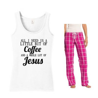 All I Need Is a Little Bit of Coffee and A Whole Lot of Jesus Pajama Set