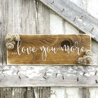 Shabby Chic Decor | Rustic Home Decor | Inspirational Signs | Cottage Home Decor | Wood Sign | Newlywed decor | I Love You More Wall Hanging