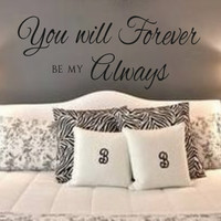 Wall Decal- You will Forever be my Always #2-Vinyl Wall Decal Personalized Wall Quotes Bedroom