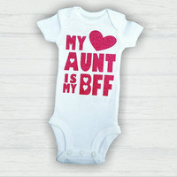 My Aunt is my BFF Onesuit, I love my aunt Onesuit, Pround Aunt, Gift for Niece, Babyshower gift, newborn gift, Aunt shirt, Best friend shirts