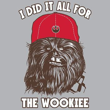 I Did It All For The Wookiee T-Shirt