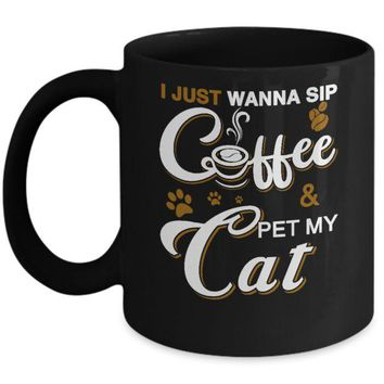 I Just Wanna Sip Coffee And Pet My Cat Mug
