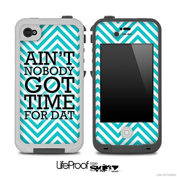 Aint Nobody Got Time For Dat White and Turquoise Chevron Skin for the iPhone 5 or 4/4s LifeProof Case