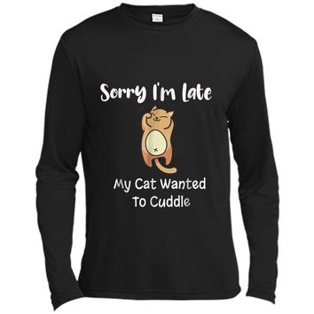 Sorry Im Late My Cat Wanted To Cuddle Cat Lovers  Long Sleeve Moisture Absorbing Shirt