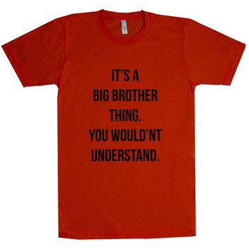 It's A Big Brother Thing. You Wouldn't Understand. Unisex T Shirt