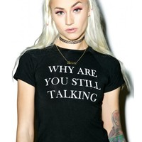 O Mighty Why Are You Still Talking Cropped Tee | Dolls Kill
