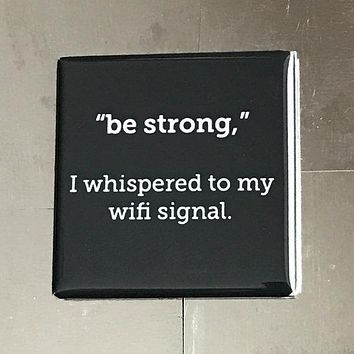 Be Strong Wifi Signal Funny Fridge Magnet
