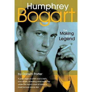 Humphrey Bogart: The Making of a Legend: Humphrey Bogart