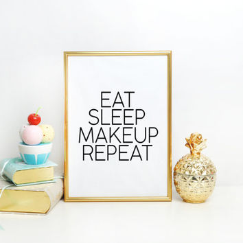 MAKEUP PRINT Eat Sleep Makeup Makeup Print Wall Print Sign Makeup Quote Eat Sleep quote Makeup Art Makeup Quotes Beauty Room Beauty
