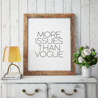Wall poster,Quote poster,Printable,Fashionista,Gift Women,Fashion wall art,More Issues Than Vogue Poster PRINTABLE FILE -Typography Poster
