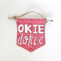 Wall Flag // Okie Dokie // Hand-Painted Wall Hanging // Pennant // Banner  // Housewarming Gift // Hostess Gift
