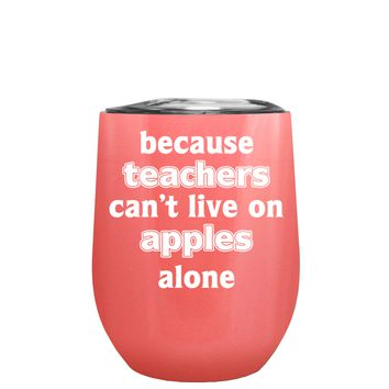 Because Teacher Cant Live on Apples Alone on Guava 12 oz Stemless Wine Tumbler