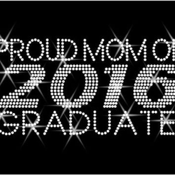 "Rhinestone Transfer ""Proud Mom 2016 Graduation"" Hotfix , Iron On, Bling"