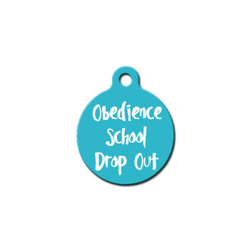 Obedience School Drop Out Pet Tag, Dog Tag, Cat Tag, Personalized Tag, Large Tag, Animal ID, Pet Accessories, Funny Dog Tags, Gifts For Pets