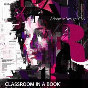 Adobe Indesign CS6 Classroom in a Book: The Official Training Workbook from Adobe Systems (Classroom in a Book)