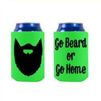 Go Beard or Go Home can coozies, beard coozies, mustache and beards rock, no minimum, beard coozies, custom coozies, fun birthday gifts, guy