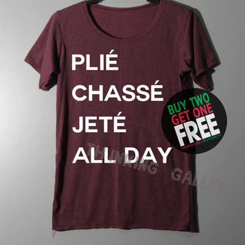 Plie Chasse Jete All Day Shirt TShirt T Shirt Tee Shirts - Size S M L
