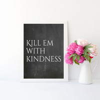 Kill em with kindness quote print, art print poster for baby nursery, dorm room, apartment, or home decor