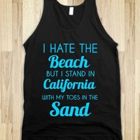 I HATE THE BEACH BUT I STAND IN CALIFORNIA WITH MY TOES IN THE SAND