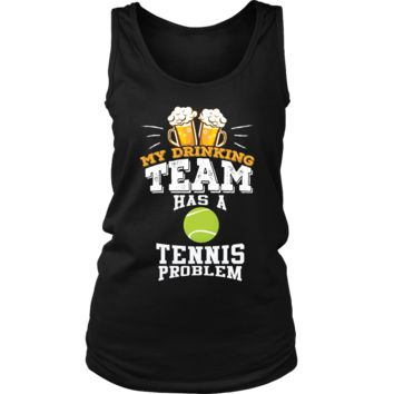 Women's My Drinking Team Has A Tennis Problem Tank Top - Funny Gift