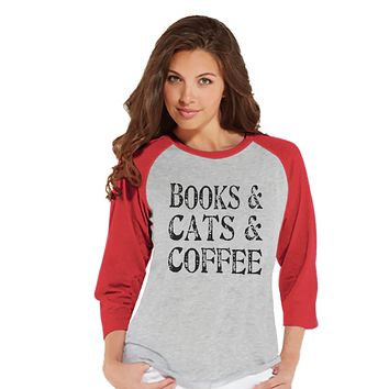 Cat Shirt - Cat Lover Gift - Funny Shirt - Books, Cats & Coffee - Womens Red Raglan Shirt - Humorous Tshirt - Gift for Her - Gift for Friend