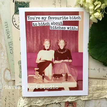 You're My Favourite Bitch To Bitch About Bitches With Funny Vintage Style Happy Birthday Card Friends Birthday Greeting Card FREE SHIPPING