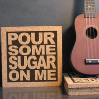 DEF LEPPARD - Pour Some Sugar On Me - Cork Lyric Wall Art and Hot Pad Trivet - Kitchen Decor - Dorm Room Decor - Office Decor
