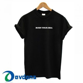 Burn Your Bra T Shirt For Women and Men Size S to 2XL