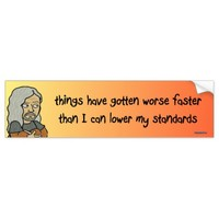 things have gotten worse faster bumper sticker