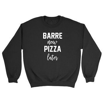 Barre now pizza later  sweater, workout gym sweater, fitness yoga Crewneck Sweatshirt