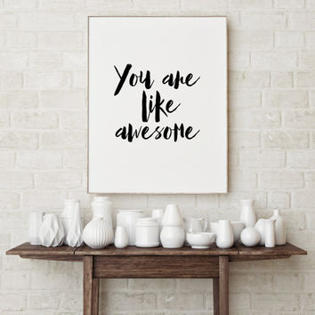 "Printable art""You are like awesome""Typography quote Wall art Inspirational poster Home decor Room poster Motivational quote Black and white"