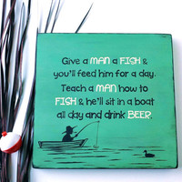 "Wood Sign ""Teach a Man to Fish & He'll Drink Beer"""