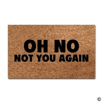 Entrance Floor Mat Funny Door Mat Oh No Not You Again Doormat Outdoor Indoor Mat  Top Rubber Back