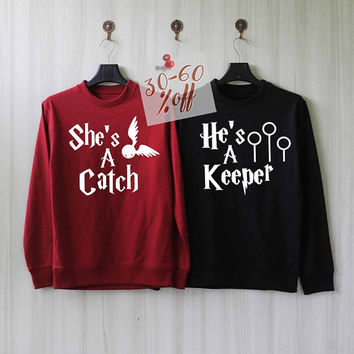 She's a Catch He's a Keeper Sweatshirt Couples Shirts Harry Potter Sweatshirt Sweater Valentine Jumper Pullover Shirt