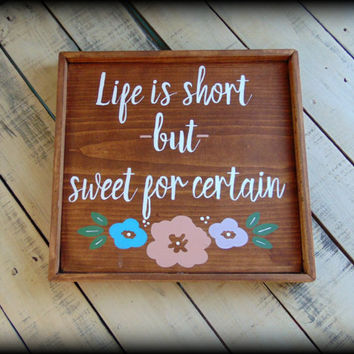 Life Is Short, But Sweet For Certain, Hand Painted Wood Sign,Inspirational Art,Gifts Under 50,Flower Decor,Rustic Wooden Sign,Stained Plaque