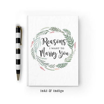Reasons I Want To Marry You - Writing Journal, Hardcover Notebook, Diary, Engagement Gift, Wedding Gift, Blank or Lined pages, Groom Gift