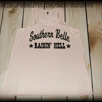 Southern Belle Raisin' Hell -- Country Girl -- Racerback Tank Top- Sizes S-XL. Other Colors Available
