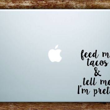 Feed Me Tacos Tell Me I'm Pretty Laptop Apple Macbook Quote Wall Decal Sticker Art Vinyl Beautiful Inspirational Funny Cute Girls Food